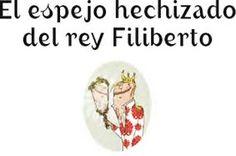 """Imprimir : 25 cuentos para leer en 5 minutos: """"El espejo hechizado del rey Filiberto"""" Spanish Classroom, Language, Teaching, Education, Rey, Trinidad, Books, Frases, Amor"""