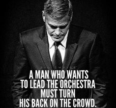 Lead the orchestra not the crowd.