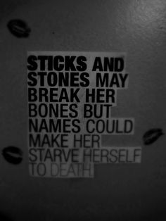 """""""Sticks and stones may break her bones but names could make her starve herself to death."""" --Unknown #quote #sad #anorexia #eatingdisorder"""