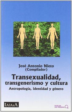 Transexualidad, transgenerismo y cultura : antropología, identidad y género / José Antonio Nieto (compilador) ; Cristina Garaizabal...[et al.]