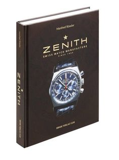 Zenith: Swiss Watch Manufacture Since 1865 Book By Manfred Rossler from Baer & Bosch Auctioneers.