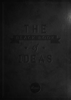The Black Book of Ideas. Fantastische manier van grafische vormgeving, alles is zwart maar toch zie je wat er staat door reliëf, mat/glans en verschillende typografie. Subtiel maar toch aanwezig, een inspirerende en vernieuwende manier van vormgeving voor een boekomslag.
