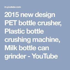 2015 new design PET bottle crusher, Plastic bottle crushing machine, Milk bottle can grinder - YouTube