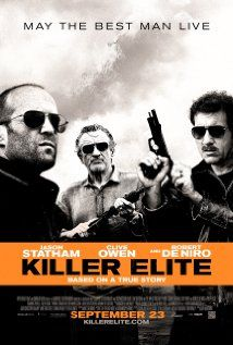 Killer Elite (2011)   Based on a true story, Killer Elite pits two of the worlds' most elite operatives - Danny, an ex-special ops agent (Jason Statham) and Hunter, his longtime mentor (Robert De Niro) - against the cunning leader of a secret military society ('Clive Owen' ). Covering the globe from Australia to Paris, London and the Middle East, Danny and Hunter are plunged into a highly dangerous game of cat and mouse - where the predators become the prey.      Its a good one....
