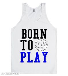 Born to Play Volleyball tank top tee t shirt | Born to Play Volleyball tank top tee t shirt #Skreened