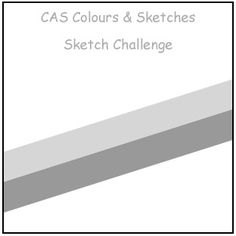 CAS Colours & Sketches: Challenge #44 - Sketch