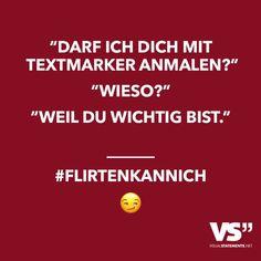 """""""Darf ich dich mit Textmarker anmalen?"""" """"Wieso?"""" """"Weil du wichtig bist."""" #Flirtenkannich - VISUAL STATEMENTS®️️"""