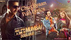 Chugliyaan Full Lyrics Once Upon A Time In Mumbai Dobara