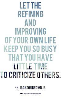 Enough said! Deja que el trabajo de mejora de tu vida te mantenga tan ocupado que no tengas tiempo para criticar a otros.