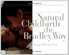 The Bradley Method.great book for natural/husband coached childbirth. I highly recommend this book if you want to attempt a natural birth. Bradley Method, Prepare For Labor, Childbirth Education, Susa, Thing 1, This Is A Book, Peaceful Parenting, Midwifery, Attachment Parenting