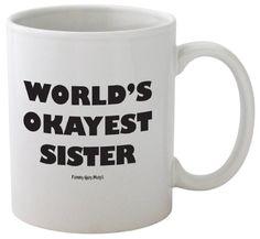 Funny Guy Mugs World's Okayest Sister Ceramic Coffee Mug, White, 11-Ounce Funny Guy Mugs http://www.amazon.com/dp/B00KB87WSY/ref=cm_sw_r_pi_dp_.RMfwb0YQZA2Z