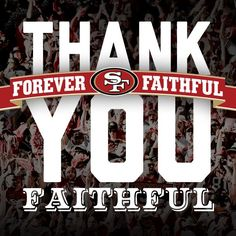 Thank you, 49ers, for a fantastic season. What a ride! No one believed except the players and the Faithful... We'll see you next year.