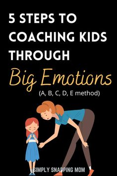 Advice for Moms | Big emotions can be complicated for kids. It's no surprise that they act out or are confused by new feelings. This simple, easy to remember 5 step method will help you coach your kids handle and cope with big feelings and learn to be emotionally intelligent.