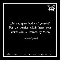 Do not speak badly of yourself...