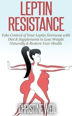 Leptin Resistance: Take Control of Your Leptin Hormone with Diet & Supplements to Lose Weight Naturally & Restore Your Health (Natural Health & Natural Cures Series) by Christine Weil Natural Cures, Natural Health, Leptin Diet, Fitness Diet, Health Fitness, Leptin And Ghrelin, Leptin Resistance, Diet Supplements, Lose Weight Naturally