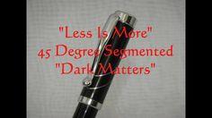 "45 Degree Segmented ""Dark Matters"" Pen Blank - YouTube"