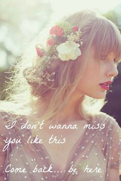 come back... be here.. TAylor Swift quotes