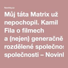 Můj táta Matrix už nepochopil. Kamil Fila ofilmech a(nejen) generačně rozdělené společnosti– Novinky.cz