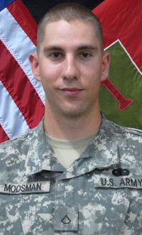Army Pfc. Cody O. Moosman, 24, of Preston, Idaho. Died July 3, 2012, serving during Operation Enduring Freedom. Assigned to 1st Battalion, 28th Infantry Regiment, 4th Infantry Brigade Combat Team, 1st Infantry Division, Fort Riley, Kansas. Died in Gayan Alwara Mandi, Afghanistan, when enemy forces attacked his unit with small arms fire.