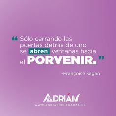 Sólo cerrando las puertas detrás de uno se abren ventanas hacia el porvenir.   Françoise Sagan