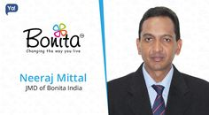 Interview with Neeraj Mittal, JMD at Bonita India - Read about the startup that has emerged as one of the most aspired brand in Home Utility products worldwide in a very short period of time.