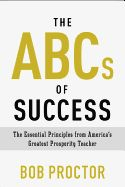 The ABCs of Success: The Essential Principles from America's Greatest Prosperity Teacher - Bob Proctor (*CD*)