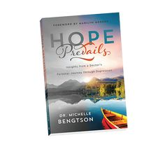 Hope Prevails: Insights from a Doctor's Personal Journey through Depression by Dr. Michelle Bengtson. Neuropsychologist who successfully battled depression hands others the keys to freedom.