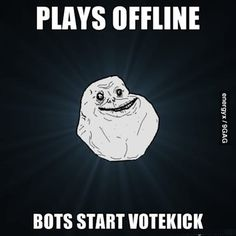 Forever Alone plays counter strike. Bots initiate vote kick.