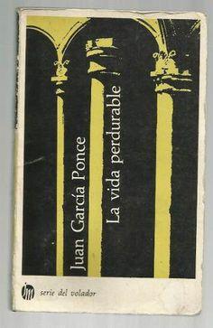 La Vida Perdurable. Juan García Ponce - $ 49.00