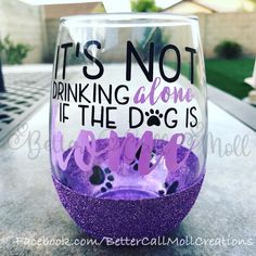 It's Not Drinking Alone if the Dog is Home Glitter Wine Glass Glitter Wine Glasses, Diy Wine Glasses, Painted Wine Glasses, Wine Glass Sayings, Wine Glass Crafts, Wine Glass Rack, Craft Stick Crafts, Diy Crafts, Easter Crafts For Kids