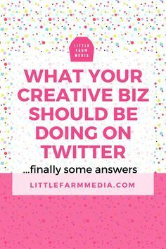 What Your Creative Business Should Be Doing On Twitter - Little Farm Media