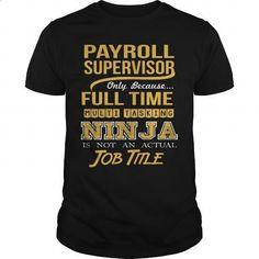 PAYROLL SUPERVISOR - NINJA GOLD - #band t shirts #vintage tee shirts. ORDER NOW => https://www.sunfrog.com/LifeStyle/PAYROLL-SUPERVISOR--NINJA-GOLD-Black-Guys.html?60505