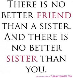 There is no better friend than a sister. And there is no better sister than you, @Hannah Mestel Mestel Mestel Goralski <3