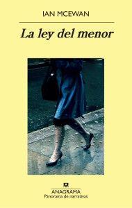 La ley del menor, de Ian McEwan Una reseña de MartaAilouti http://www.librosyliteratura.es/la-ley-del-menor.html La ley del menor, la última novela de Ian McEwan, no solo tiene al británico como autor, lo que ya de por sí resulta una garantía casi asegurada, sino que además tiene la historia y tiene la temática.