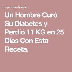 Un Hombre Curó Su Diabetes y Perdió 11 KG en 25 Días Con Esta Receta.