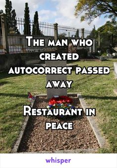 The man who created autocorrect passed away Restaurant in peace