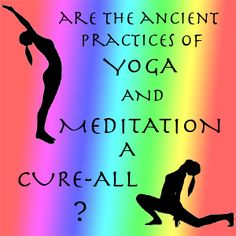 Are the Ancient Practices of Yoga and Meditation a Cure All