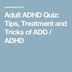 Adult ADHD Quiz: Tips, Treatment and Tricks of ADD / ADHD