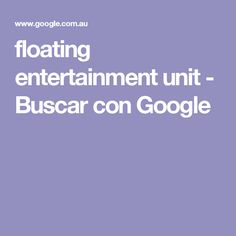 floating entertainment unit - Buscar con Google