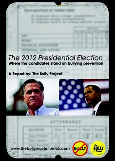 Where the candidates stand on bullying prevention. The 2012 Election: A Report by The BULLY Project