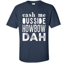 Cash me outside howbow dah catch me ousside Tshirt