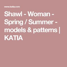 Shawl - Woman - Spring / Summer - models & patterns | KATIA
