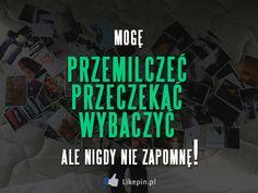 Mogę przemilczeć, przeczekać, wybaczyć, ale nigdy nie zapomnę -  więcej na www.Likepin.pl - Cytaty, Sentencje, Demotywatory