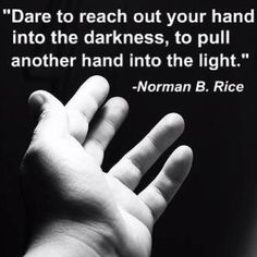 "∆ LightWorker... ""Dare to reach out your hand into the darkness, to pull another hand into the light."" ~ Norman B. Rice"
