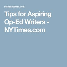 Tips for Aspiring Op-Ed Writers - NYTimes.com