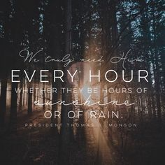 """""""We truly need him every hour, whether they be hours of sunshine or of rain.""""…"""