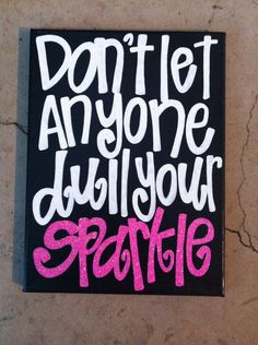 9 x 12 in canvas Dont let anyone dull your sparkle quote BLACK background via Etsy For girls' bathroom Canvas Crafts, Diy Canvas, Canvas Ideas, Canvas Art, Canvas Signs, Canvas Paintings, Quote Paintings, Painting Quotes, Just In Case