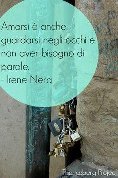 LEARNING ITALIAN - Amarsi e anche guardarsi negli occhi e non aver bisogno di parole. -Irene Nera  ~~ Love and also look into his eyes and he does not need words