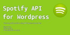 Spotify API for WordPress by kraffslol With this plugin you can easily get information of a Spotify track and display it easily on your WordPress website.