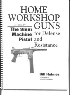 Home Workshop Guns for Defense and Resistance, Vol the Machine Pistol (Bill Holmes) Paladin Press, Compound Crossbow, Weapon Storage, Home Workshop, Hunting Guns, Built In Storage, Self Defense, Blacksmithing, Firearms